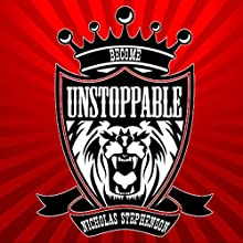 Become Unstoppable: A 7 Week Course That Will Transform Your Self Esteem & Change Your Life! Audiobook by Nicholas Stephenson Narrated by T. Anthony Quinn