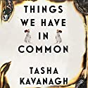 Things We Have in Common Audiobook by Tasha Kavanagh Narrated by Katy Sobey
