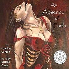An Absence of Faith   Livre audio Auteur(s) : David W. Gordon Narrateur(s) : Collene Curran