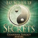 Secrets: The Guardian Trilogy, Book 1 (       UNABRIDGED) by Liz Schulte Narrated by Gabriel Vaughan, Piper Goodeve
