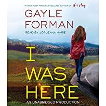 I Was Here (       UNABRIDGED) by Gayle Forman Narrated by Jorjeana Marie