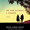The Man Without a Shadow: A Novel Hörbuch von Joyce Carol Oates Gesprochen von: Susan Hanfield