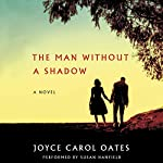 The Man Without a Shadow: A Novel | Joyce Carol Oates