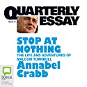 Quarterly Essay 34: Stop at Nothing: The Life and Adventures of Malcolm Turnbull (       UNABRIDGED) by Annabel Crabb Narrated by Marie-Louise Walker