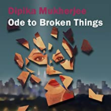 Ode to Broken Things | Livre audio Auteur(s) : Dipika Mukherjee Narrateur(s) : Homer Todiwala
