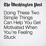 Doing These Two Simple Things Can Help You Get Motivated When You're Feeling Stuck | Tina Gilbertson