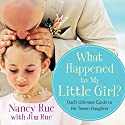 What Happened to My Little Girl?: Dad's Ultimate Guide to His Tween Daughter Audiobook by Nancy Rue Narrated by Tom Parks