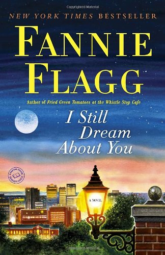 I Still Dream About You  A Novel, Fannie Flagg