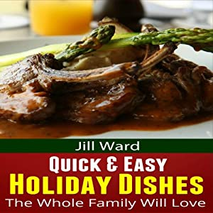 Quick & Easy Holiday Dishes the Whole Family Will Love | [Jill Ward]