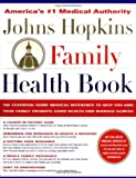 The Johns Hopkins Family Health Book: The Essential Home Medical Reference to Help You and Your Family Promote Good Health and Manage Illness