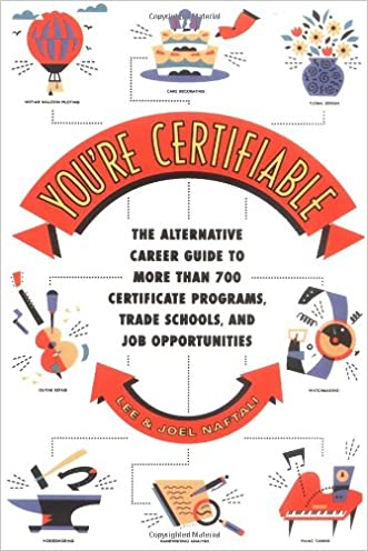 You're Certifiable: The Alternative Career Guide to More Than 700 Certificate Programs, Trade Schools, and Job Opportunities written by Lee Naftali
