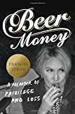 img - for Beer Money: A Memoir of Privilege and Loss book / textbook / text book