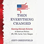 Then Everything Changed | Jeff Greenfield