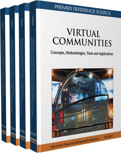 Virtual Communities 4 Volume Set: Concepts, Methodologies, Tools and Applications: Virtual Communities: Concepts, Method
