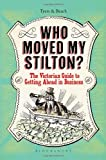 Who Moved My Stilton?: The Victorian Guide to Getting Ahead in Business