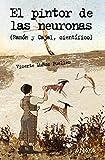 El Pintor De Las Neuronas/ The Painter of the Nerve Cells: Ramon Y Cajal, Cientifico (Spanish Edition) (8466751963) by Puelles, Vicente Munoz