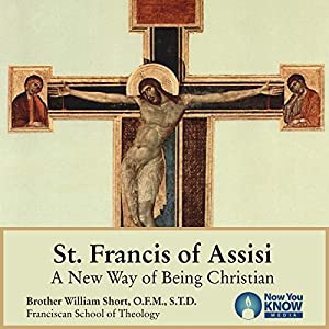 St. Francis of Assisi: A New Way of Being Christian Vortrag von Br. William Short OFM STL STD Gesprochen von: Br. William Short OFM STL STD