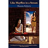Like Mayflies in a Stream (Archaeology) ~ Shauna Roberts