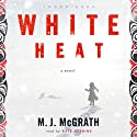 White Heat: A Novel (       UNABRIDGED) by M. J. McGrath Narrated by Kate Reading