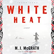 White Heat: A Novel | M. J. McGrath