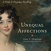 Unequal Affections: A Pride and Prejudice Retelling | [Lara S. Ormiston, Devleena Gosh PhD (Foreward)]