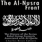 The Al-Nusra Front: The History of the Syrian Rebel Group Formerly Affiliated with Al-Qaeda Hörbuch von  Charles River Editors Gesprochen von: Kenneth Ray