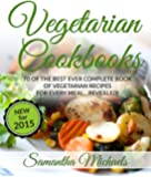 Vegetarian Cookbooks: 70 Of The Best Ever Complete Book of Vegetarian Recipes for Every Meal...Revealed!
