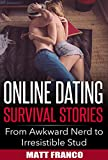 Online Dating Survival Stories: Online Dating Stories From Awkward Nerd to Irresistible Stud (online dating for men, online dating book, online dating ... dating book, online dating advice) Book 1)