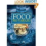 Foco no Varejo - as mais recentes inovações em lojas no Brasil e no mundo (1) (Portuguese Edition)