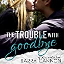 The Trouble with Goodbye: Fairhope, Book 1 (       UNABRIDGED) by Sarra Cannon Narrated by Carly Robins