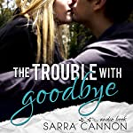 The Trouble with Goodbye: Fairhope, Book 1 | Sarra Cannon