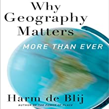 Why Geography Matters: More Than Ever (       UNABRIDGED) by Harm de Blij Narrated by John Pruden