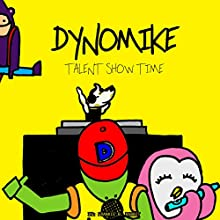 Dynomike: Talent Show Time Audiobook by Frankie B. Rabbit Narrated by Lyndsay Vitale