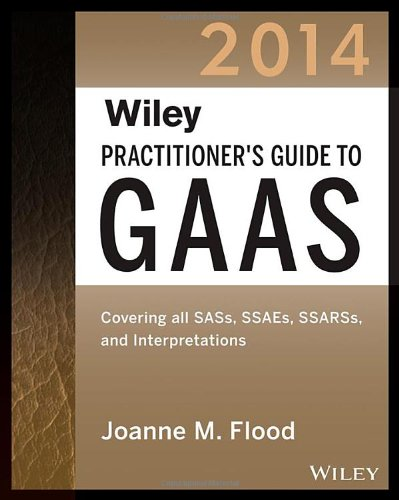 Wiley Practitioner's Guide to GAAS 2014: Covering all SASs, SSAEs, SSARSs, and Interpretations (Wiley Regulatory Reporti