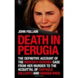 Death in Perugia: The Definitive Account of the Meredith Kercher Case from Her Murder to the Acquittal of Raffaele Sollecito and Amanda Knoxby John Follain