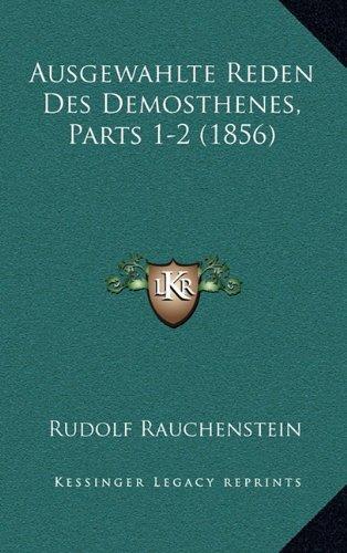 Ausgewahlte Reden Des Demosthenes, Parts 1-2 (1856)
