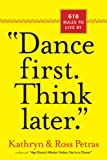 Dance First. Think Later: 618 Rules to Live By (0761161708) by Petras, Kathryn