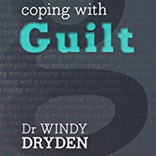 Coping with Guilt (       UNABRIDGED) by Windy Dryden Narrated by Lynsey Frost