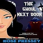 The Ghoul Next Door: Larue Donavan Book 3   Rose Pressey