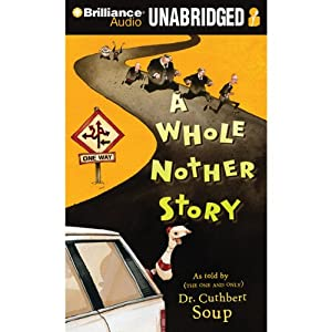 A Whole Nother Story | [Dr. Cuthbert Soup]