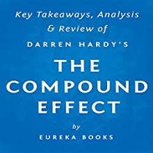 The Compound Effect, by Darren Hardy: Key Takeaways, Analysis, & Review (       UNABRIDGED) by  Eureka Books Narrated by Michael Pauley