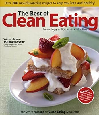 The Best Of Clean Eating Over 200 Mouthwatering Recipes To Keep You Lean And Healthy