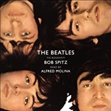 The Beatles: The Biography (       ABRIDGED) by Bob Spitz Narrated by Alfred Molina