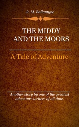 R. M. Ballantyne - The Middy and the Moors (Illustrated)