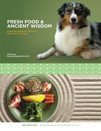 Fresh Food & Ancient Wisdom: Preparing Healthy & Balanced Meals For Your Dogs PDF
