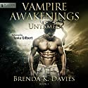 Untamed: Vampire Awakenings, Book 3 (       UNABRIDGED) by Brenda K. Davies Narrated by Tavia Gilbert