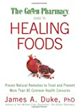 img - for The Green Pharmacy Guide to Healing Foods: Proven Natural Remedies to Treat and Prevent More Than 80 Common Health Concerns book / textbook / text book