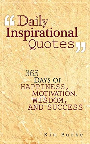 Daily Inspirational Quotes: 365 days of Happiness, Motivation, Wisdom, And Success
