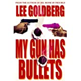My Gun Has Bullets ~ Lee Goldberg
