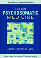 The American Psychiatric Publishing Textbook of Psychosomatic Medicine  by James L.Levenson